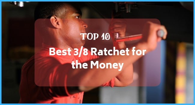 [Most Useful] Best 3/8 Ratchet for The Money