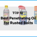 Best Penetrating Oil for Rusted Bolts