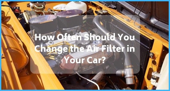 How Often Should You Change the Air Filter in Your Car