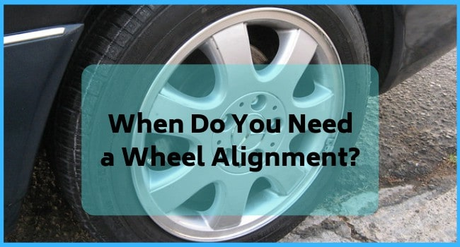 When Do You Need a Wheel Alignment