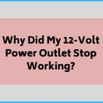 Why Did My 12-Volt Power Outlet Stop Working?
