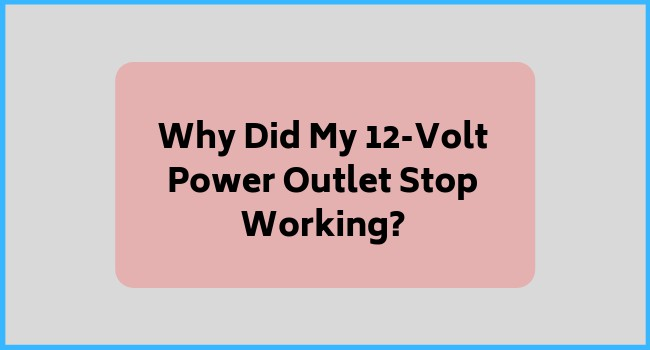 Why Did My 12-Volt Power Outlet Stop Working