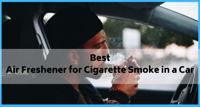 Best Air Freshener for Cigarette Smoke in a Car