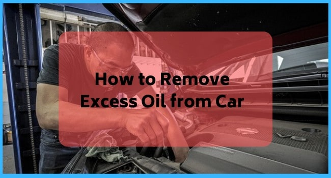 How to Remove Excess Oil from Car
