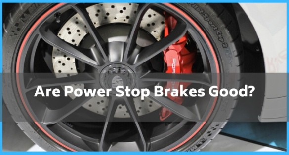 Are Power Stop Brakes Good_