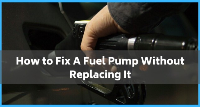 How to Fix A Fuel Pump Without Replacing It?