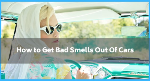 How to Get Bad Smells Out Of Cars_