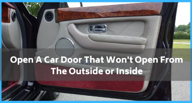 How to open a car door that won't open from the outside or inside