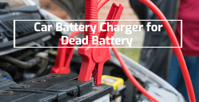 Best Car Battery Charger for Dead Battery