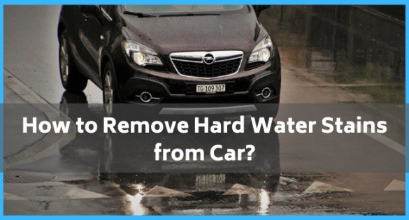 How to Remove Hard Water Stains from Car?
