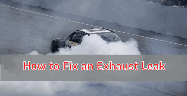 How to Fix an Exhaust Leak?