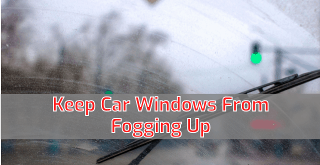 How to Keep Car Windows From Fogging Up in The Rain?