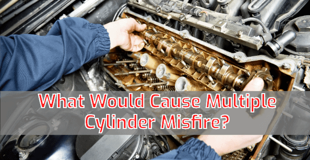 What Would Cause Multiple Cylinder Misfire?