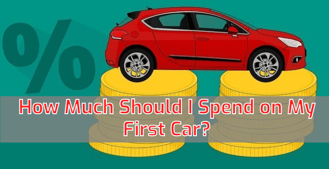 How Much Should I Spend on My First Car?