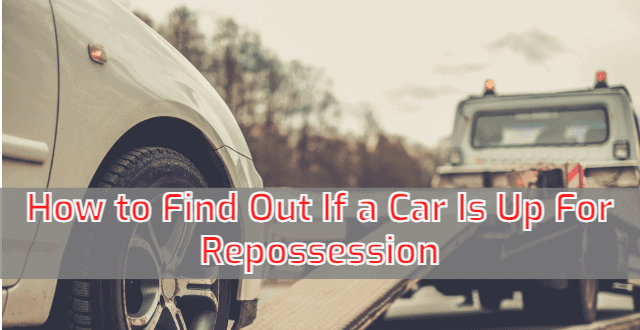 How to Find Out If a Car Is Up For Repossession