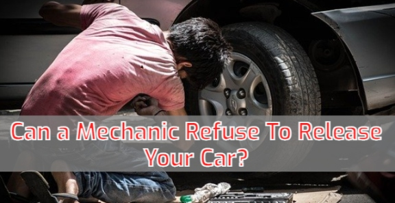 Can a Mechanic Refuse To Release Your Car?