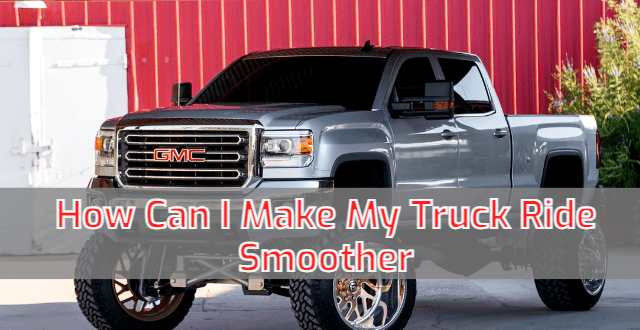 How Can I Make My Truck Ride Smoother
