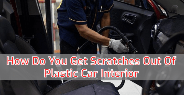 How Do You Get Scratches Out Of Plastic Car Interior?