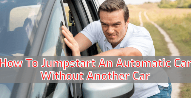 How to Jumpstart An Automatic Car Without Another Car?