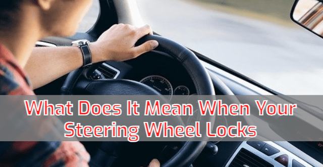 What Does It Mean When Your Steering Wheel Locks