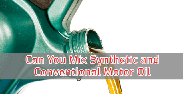 Can You Mix Synthetic and Conventional Motor Oil