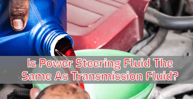 Is Power Steering Fluid The Same As Transmission Fluid