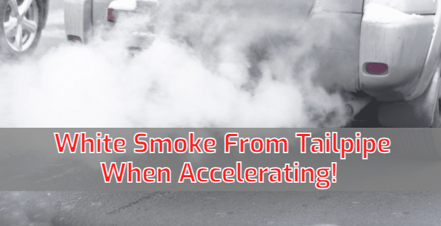 White Smoke From Tailpipe When Accelerating